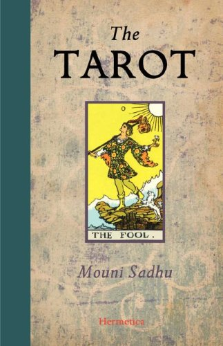 The Tarot: A Contemporary Course of the Quintessence of Hermetic Occultism: Mouni Sadhu
