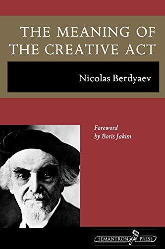 The Meaning of the Creative Act: Berdyaev, Nicolas