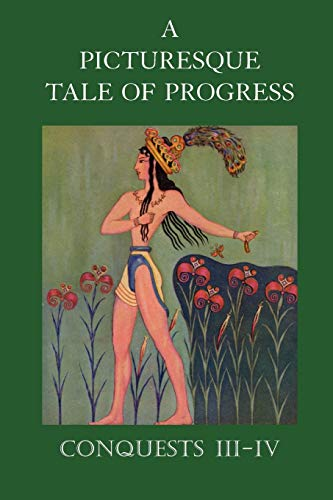 A Picturesque Tale of Progress: Conquests III-IV (1597313904) by Miller, Olive Beaupre; Baum, Harry Neal