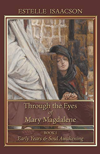 Through the Eyes of Mary Magdalene: Early: Isaacson, Estelle