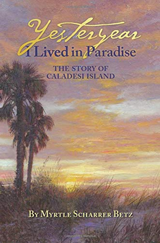 Yesteryear I Lived in Paradise: The Story of Caladesi Island