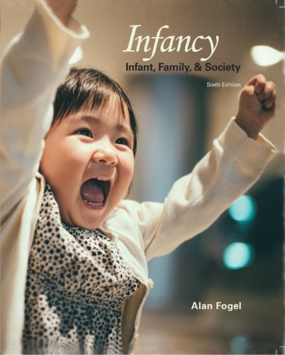 Infancy: Infant, Family, and Society, 6/E: Alan Fogel