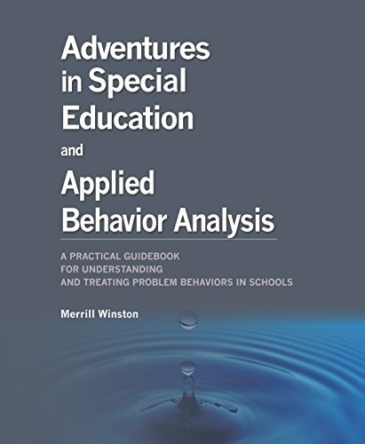 9781597380560: Adventures in Special Education and Applied Behavior Analysis A Practical Guidebook for Understanding and Solving Behavior Problems in School