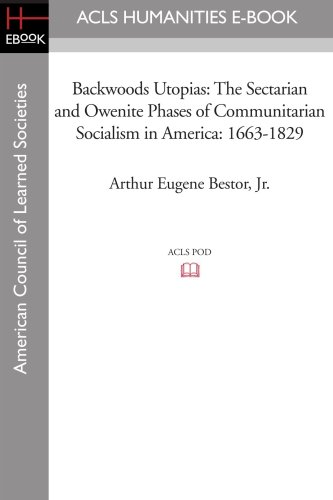 9781597403894: Backwoods Utopias: The Sectarian and Owenite Phases of Communitarian Socialism in America: 1663-1829