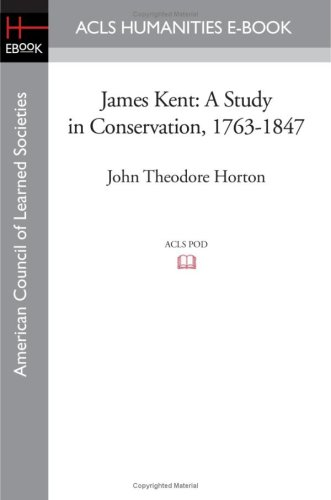 James Kent: A Study in Conservation, 1763-1847: John Theodore Horton