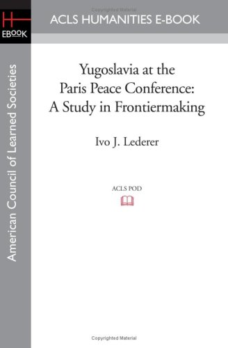 Yugoslavia at the Paris Peace Conference: A Study in Frontiermaking: Ivo J. Lederer