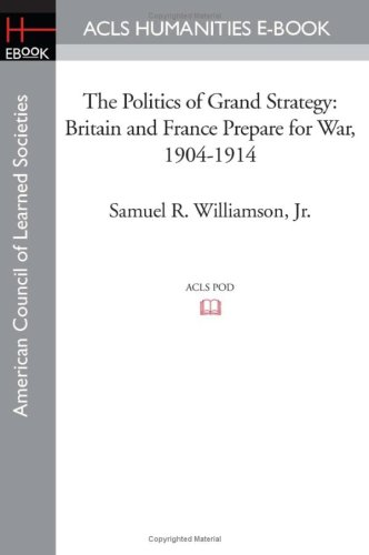 9781597404051: The Politics of Grand Strategy: Britain and France Prepare for War, 1904-1914