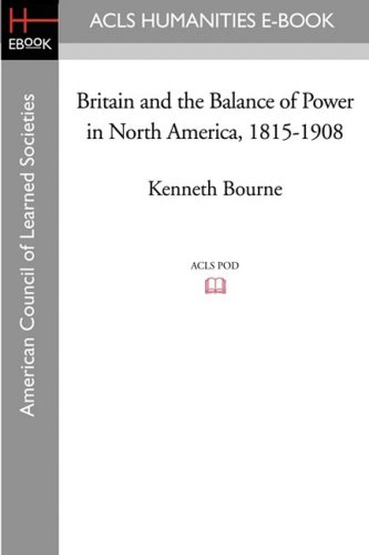 Britain and the Balance of Power in North America, 1815-1908: Kenneth Bourne