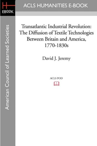 Transatlantic Industrial Revolution: The Diffusion of Textile Technologies Between Britain and ...