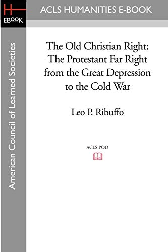 9781597404181: The Old Christian Right: The Protestant Far Right from the Great Depression to the Cold War (Acls History E-Book Project)