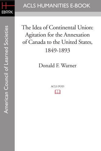 9781597404198: The Idea of Continental Union: Agitation for the Annexation of Canada to the United States, 1849-1893