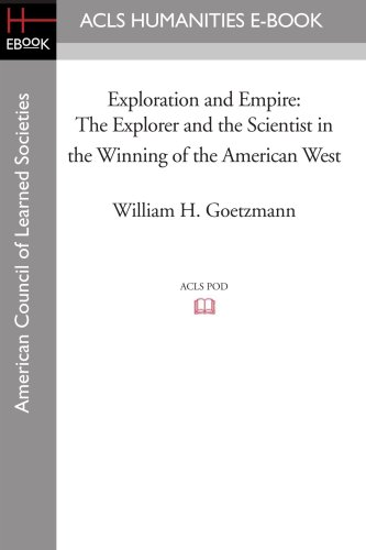 9781597404266: Exploration and Empire: The Explorer and the Scientist in the Winning of the American West