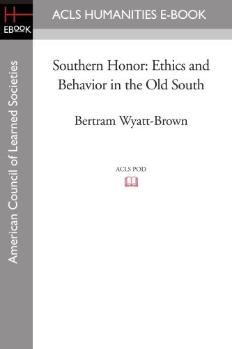 9781597404457: Southern Honor: Ethics and Behavior in the Old South (Acls History E-book Project Reprint Series)