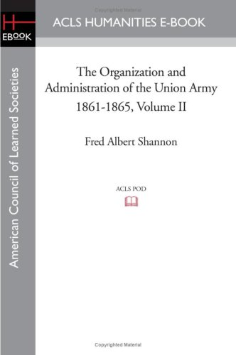 9781597404464: The Organization and Administration of the Union Army 1861-1865 Volume II