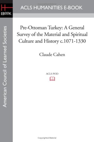 Pre-Ottoman Turkey: A General Survey of the Material and Spiritual Culture and History c.1071-1330:...