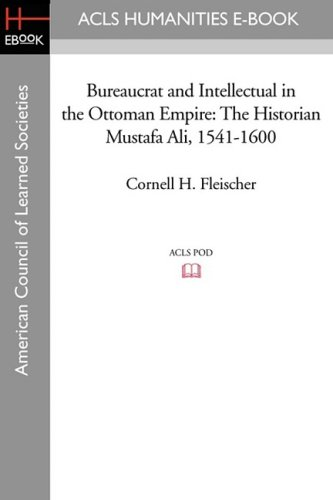 Bureaucrat and Intellectual in the Ottoman Empire: The Historian Mustafa Ali (1541-1600): Cornell H...
