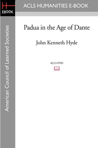Padua in the Age of Dante (American Council of Learned Societies): Hyde, John Kenneth