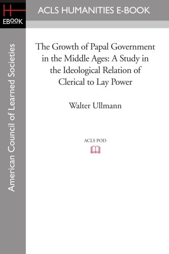 9781597404891: The Growth of Papal Government in the Middle Ages: A study in the ideological relation of clerical to lay power