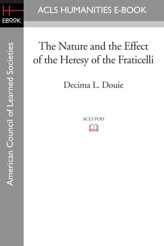 The Nature and the Effect of the Heresy of the Fraticelli: Douie, Decima L.
