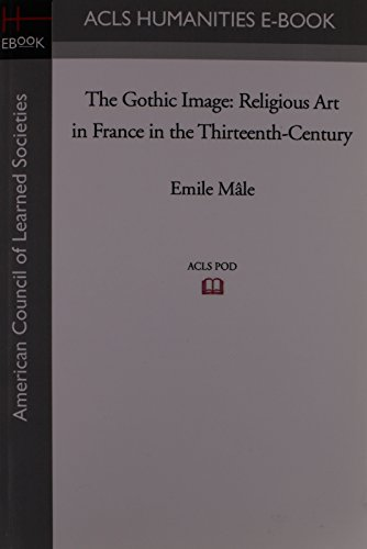 9781597405027: The Gothic Image: Religious Art in France in the Thirteenth-Century (Acls History E-Book Project)