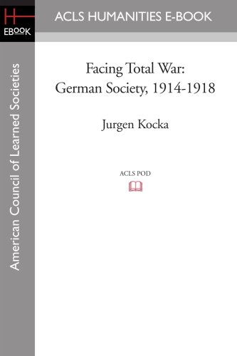 9781597405188: Facing Total War: German Society, 1914-1918 (American Council of Learned Societies History E-book Project)