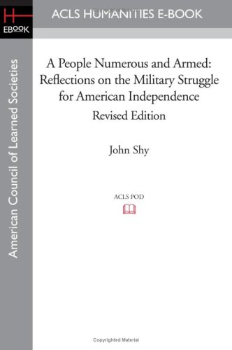 9781597405317: A People Numerous and Armed: Reflections on the Military Struggle for American Independence Revised Edition (Acls History E-book Project Reprint Series)