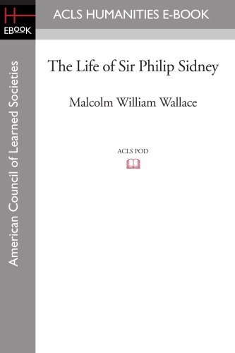 The Life of Sir Philip Sidney: Wallace, Malcolm William