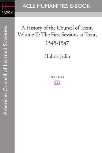9781597405706: A History of the Council of Trent Volume II: The First Sessions at Trent, 1545-1547 (Acls History E-book Project Reprint Series)