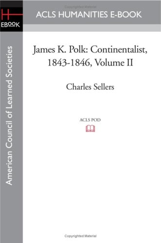 9781597405720: James K. Polk: Continentalist, 1843-1846 Volume II (Acls History E-Book Project Reprint Series)