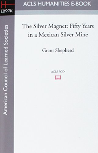 9781597405843: The Silver Magnet: Fifty Years in a Mexican Silver Mine