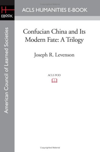 Confucian China and Its Modern Fate: A Trilogy (American Council of Learned Societies): Levenson, ...