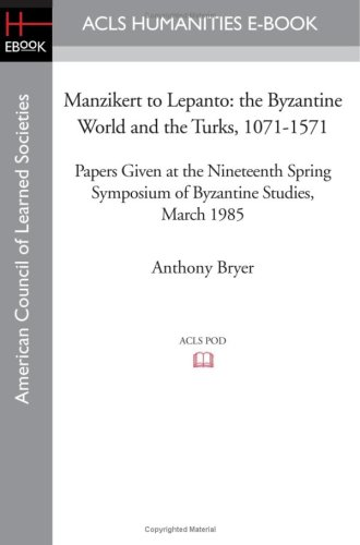 9781597406383: Manzikert to Lepanto: the Byzantine World and the Turks, 1071-1571 Papers Given at the Nineteenth Spring Symposium of Byzantine Studies, March 1985