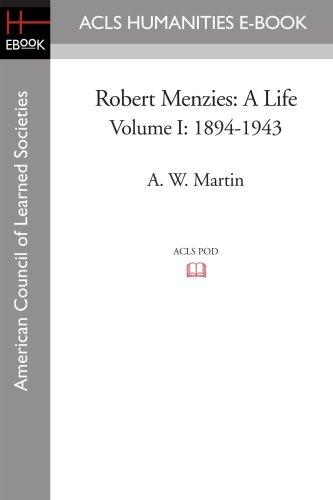 Robert Menzies: A Life Volume I: 1894-1943: A. W. Martin
