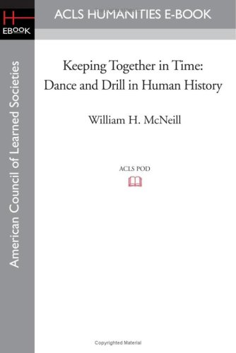 9781597406741: Keeping Together in Time: Dance and Drill in Human History