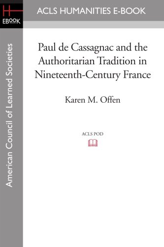 9781597406871: Paul de Cassagnac and the Authoritarian Tradition in Nineteenth-Century France