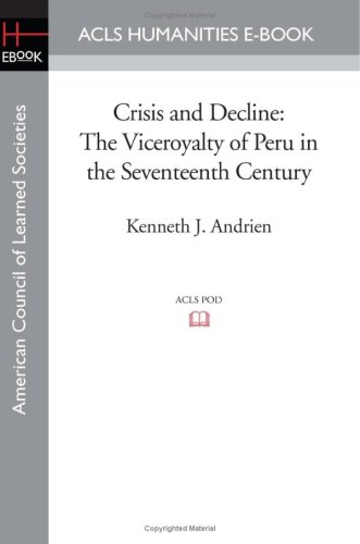 9781597407038: Crisis and Decline: The Viceroyalty of Peru in the Seventeenth Century