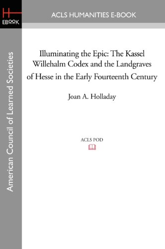 9781597407267: Illuminating the Epic: The Kassel Willehalm Codex and the Landgraves of Hesse in the Early Fourteenth Century