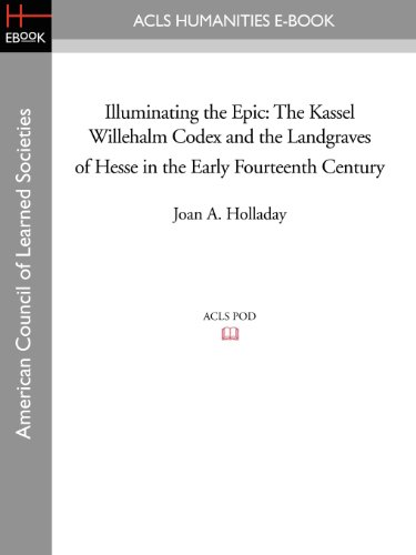 9781597407489: Illuminating the Epic: The Kassel Willehalm Codex and the Landgraves of Hesse in the Early Fourteenth Century