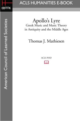 Apollo's Lyre: Greek Music and Music Theory in Antiquity and the Middle Ages: Mathiesen, ...