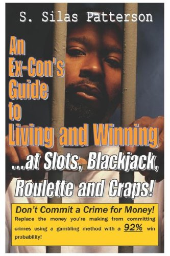 9781597440530: An Ex-Con's Guide to Living and Winning...at Slots, Blackjack, Roulette and Craps!