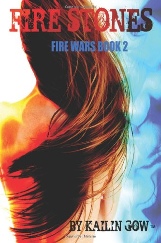Fire Stones (The Fire Wars #2): Kailin Gow
