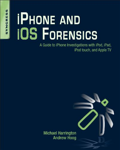 9781597495554: Iphone and Ios Forensics: A Guide to Iphone Investigations With Ipod, Ipad, Ipod Touch, and Apple TV
