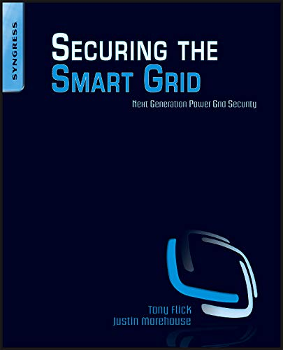 Securing the Smart Grid: Next Generation Power: Flick, Tony, Morehouse,