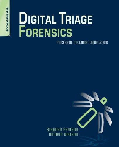 Digital Triage Forensics: Processing the Digital Crime Scene (Paperback): Stephen Pearson, Richard ...