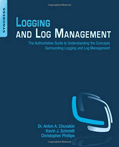 Logging and Log Management: The Authoritative Guide: Chuvakin, Anton