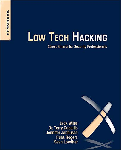 Low Tech Hacking: Street Smarts for Security: Jack Wiles, Terry