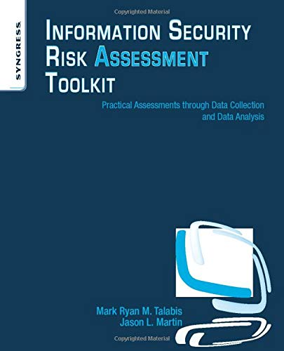 Information Security Risk Assessment Toolkit: Practical Assessments through Data Collection and ...