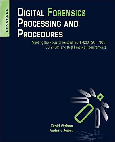 Digital Forensics Processing and Procedures: Meeting the Requirements of ISO 17020, ISO 17025, ISO 27001 and Best Practice Requirements (9781597497428) by David Lilburn Watson; Andrew Jones