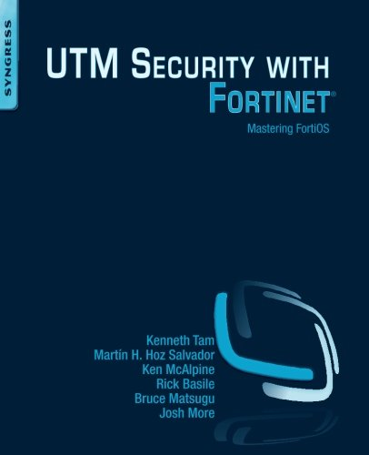 UTM Security with Fortinet: Mastering FortiOS 9781597497473 Traditionally, network security (firewalls to block unauthorized users, Intrusion Prevention Systems (IPS)to keep attackers out, Web fi