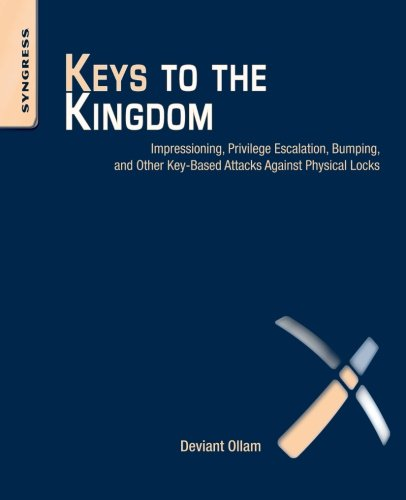 9781597499835: Keys to the Kingdom: Impressioning, Privilege Escalation, Bumping, and Other Key-Based Attacks Against Physical Locks